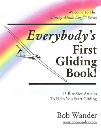 Bob Wander's Gliding Made Easy Everybody's First Gliding Book