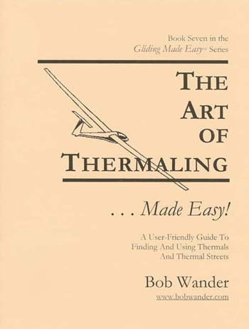Bob Wander's Gliding Made Easy The Art of Thermaling